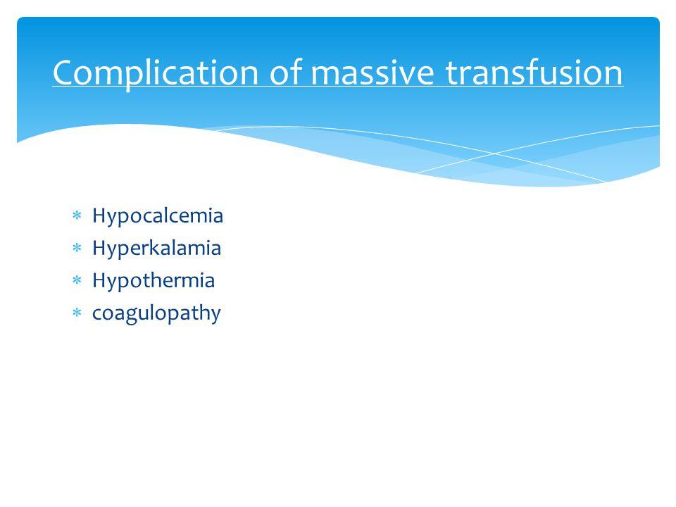  Hypocalcemia  Hyperkalamia  Hypothermia  coagulopathy Complication of massive transfusion