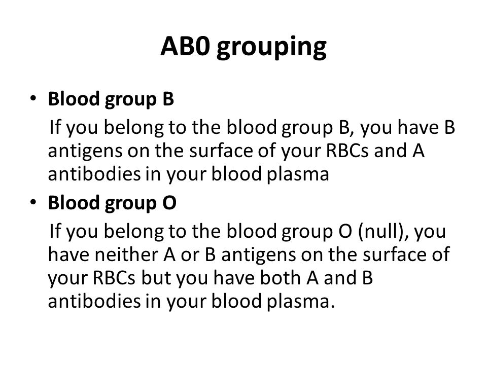 Summary Blood GroupAntigens on cellAntibodies in plasma Transfuse with group AAAnti-BA or O BBAnti-AB or O ABA and BnoneAB, A, B or O ONoneAnti-A & BO