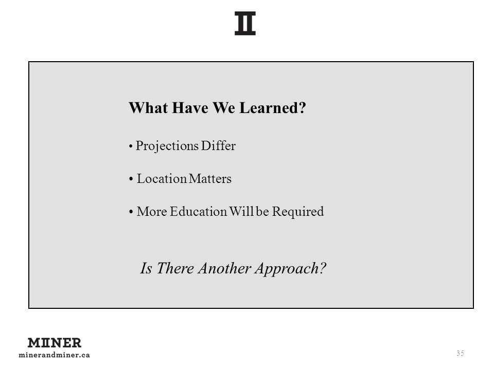35 What Have We Learned? Projections Differ Location Matters More Education Will be Required Is There Another Approach?