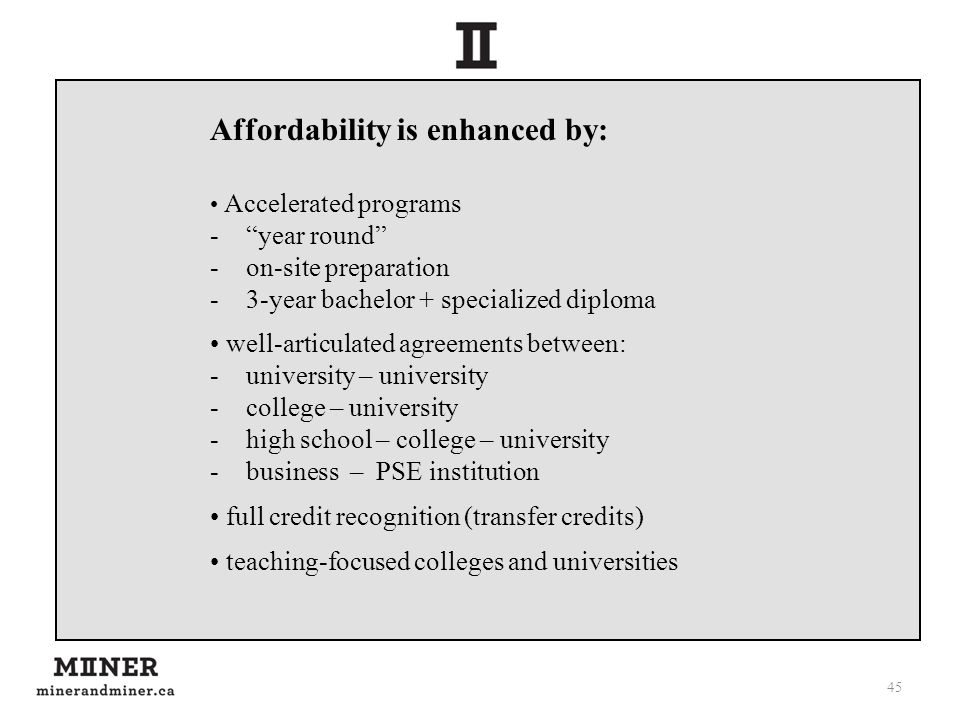 """45 Affordability is enhanced by: Accelerated programs -""""year round"""" -on-site preparation -3-year bachelor + specialized diploma well-articulated agree"""