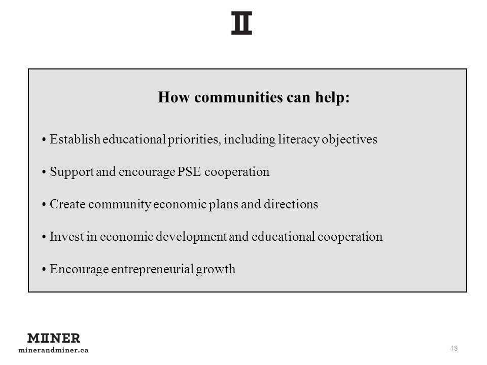 48 How communities can help: Establish educational priorities, including literacy objectives Support and encourage PSE cooperation Create community ec