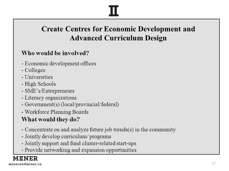 50 Create Centres for Economic Development and Advanced Curriculum Design Who would be involved.