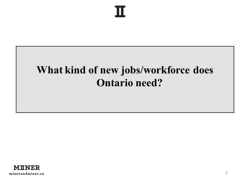 What kind of new jobs/workforce does Ontario need? 9