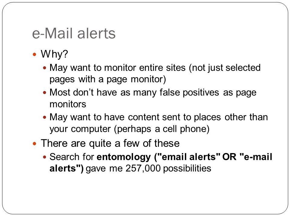 e-Mail alerts Why? May want to monitor entire sites (not just selected pages with a page monitor) Most don't have as many false positives as page moni
