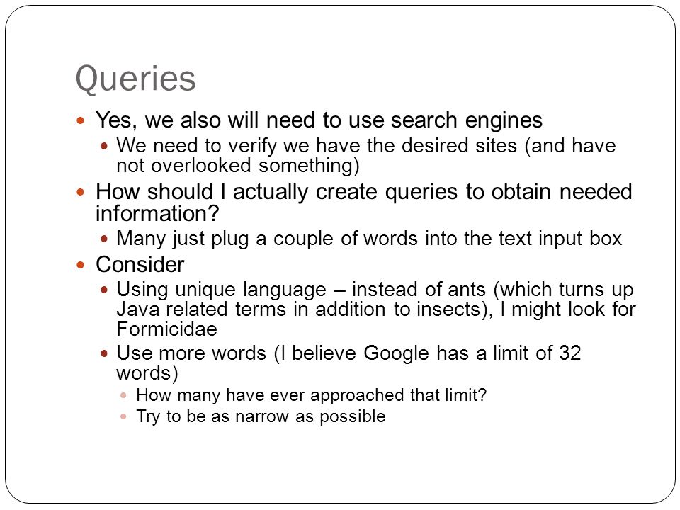 Queries Yes, we also will need to use search engines We need to verify we have the desired sites (and have not overlooked something) How should I actually create queries to obtain needed information.