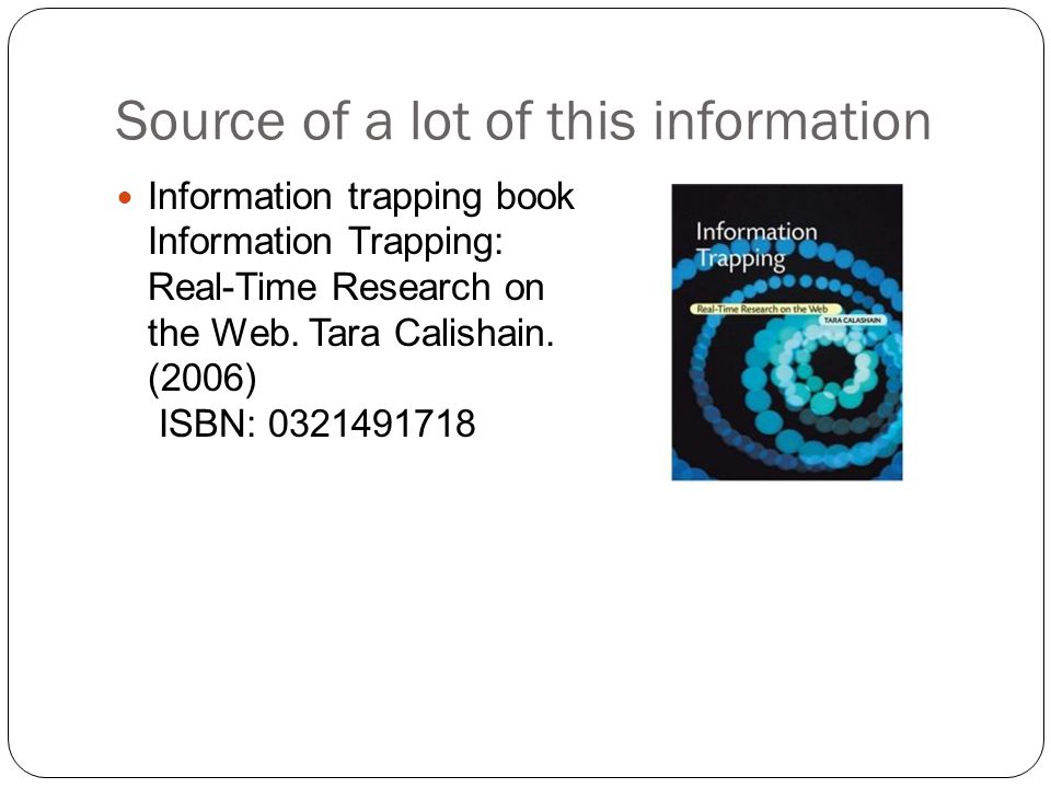 Source of a lot of this information Information trapping book Information Trapping: Real-Time Research on the Web.