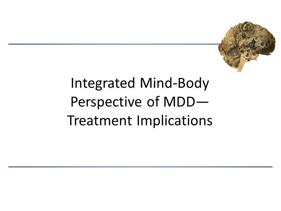 Integrated Mind-Body Perspective of MDD— Treatment Implications
