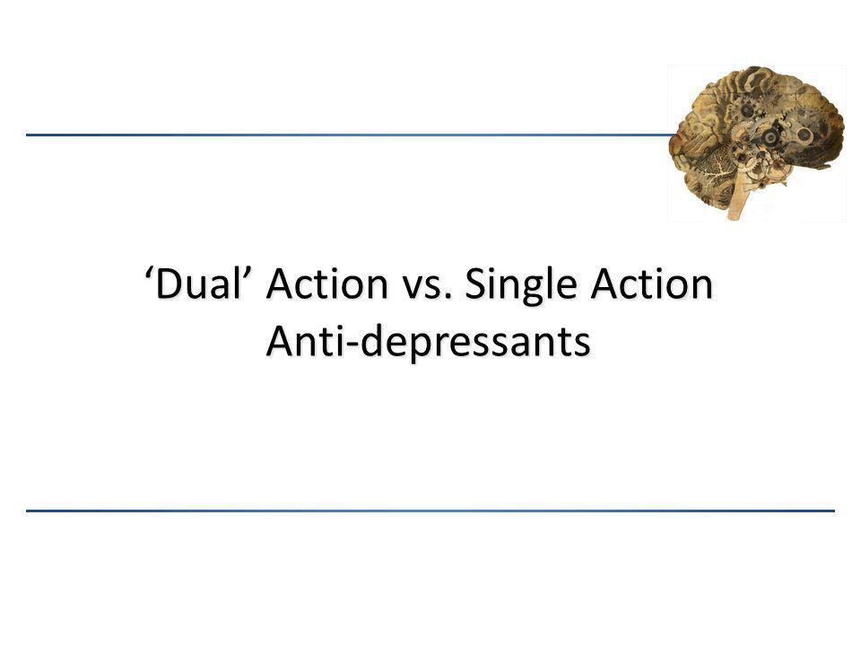 'Dual' Action vs. Single Action Anti-depressants