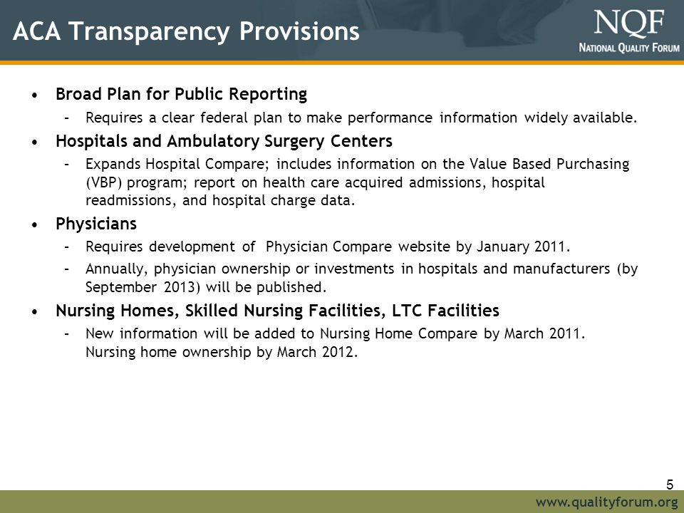 www.qualityforum.org ACA Transparency Provisions Broad Plan for Public Reporting –Requires a clear federal plan to make performance information widely available.
