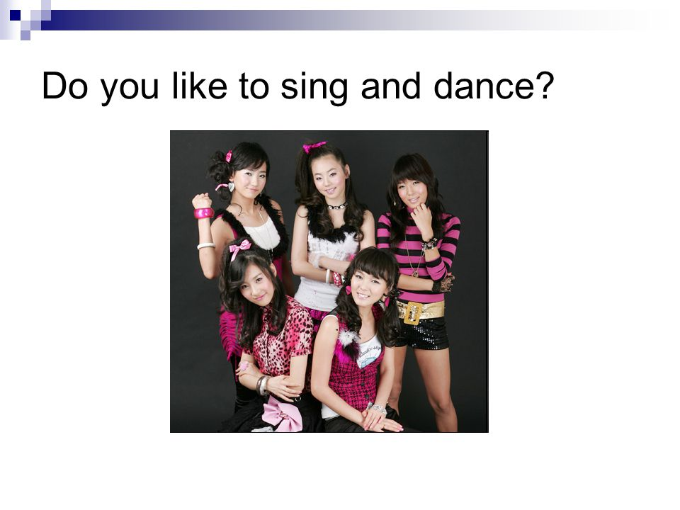 Do you like to sing and dance?