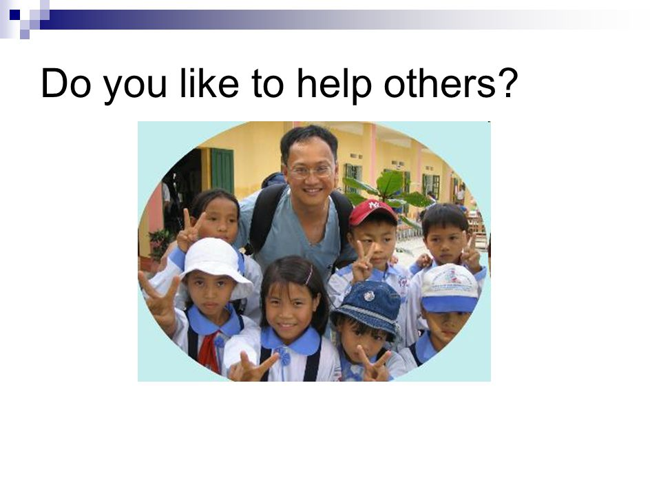 Do you like to help others