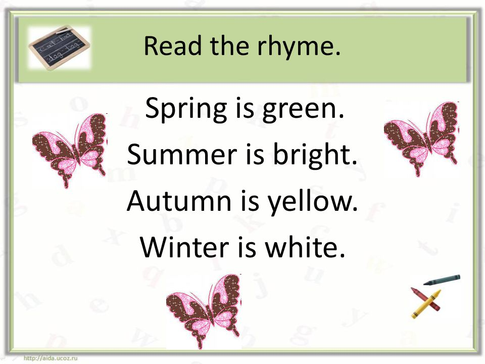 Read the rhyme. Spring is green. Summer is bright. Autumn is yellow. Winter is white.