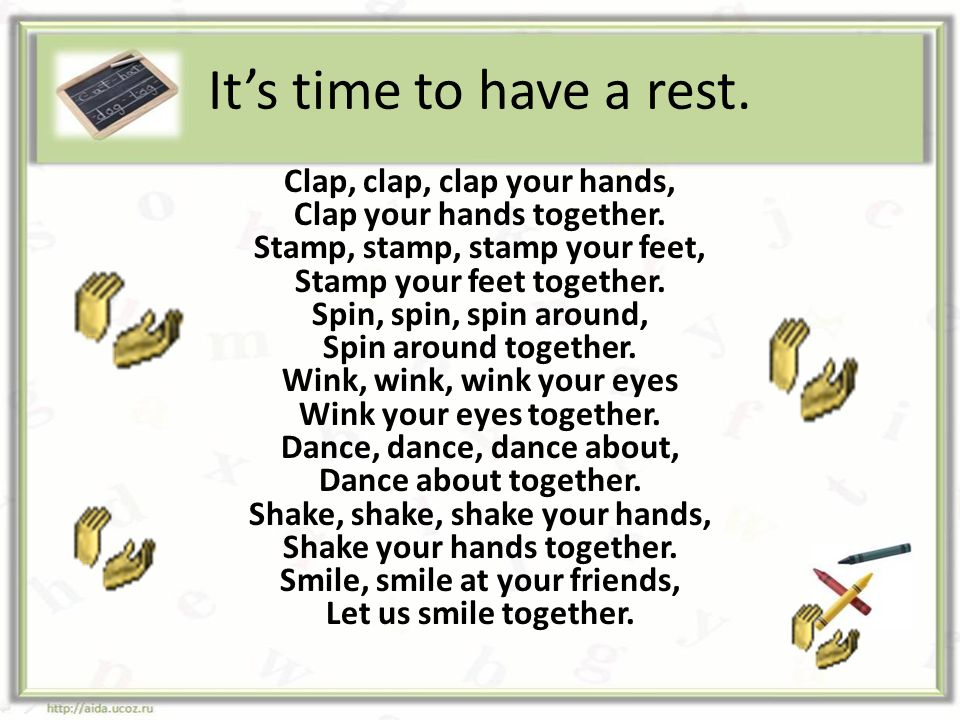It's time to have a rest.Clap, clap, clap your hands, Clap your hands together.