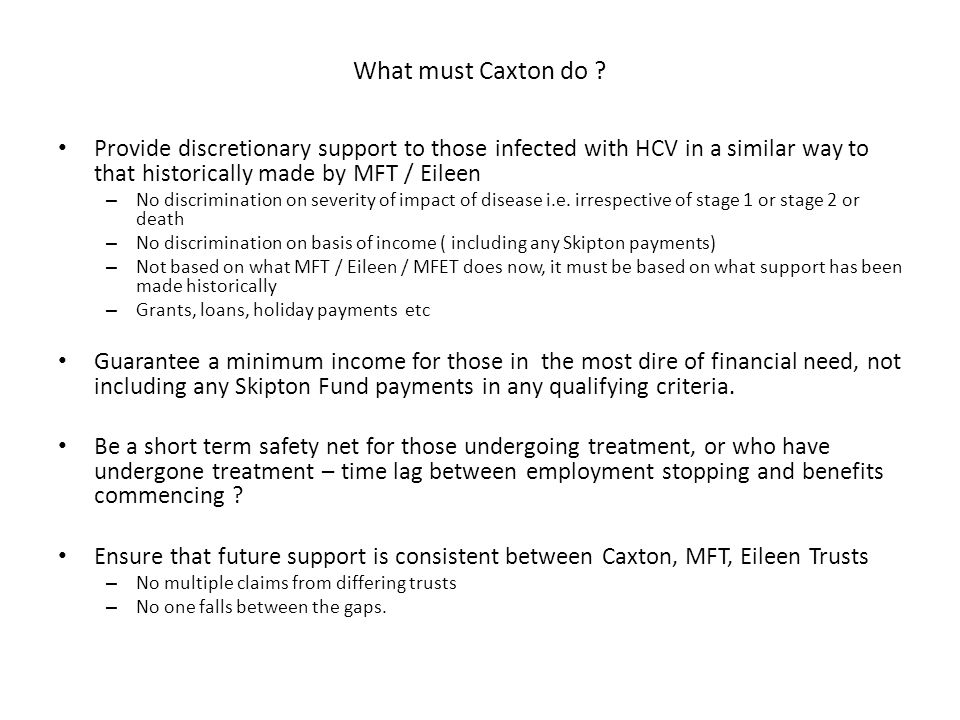 What must Caxton do ? Provide discretionary support to those infected with HCV in a similar way to that historically made by MFT / Eileen – No discrim
