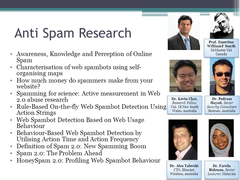 Anti Spam Research Awareness, Knowledge and Perception of Online Spam Characterisation of web spambots using self- organising maps How much money do s