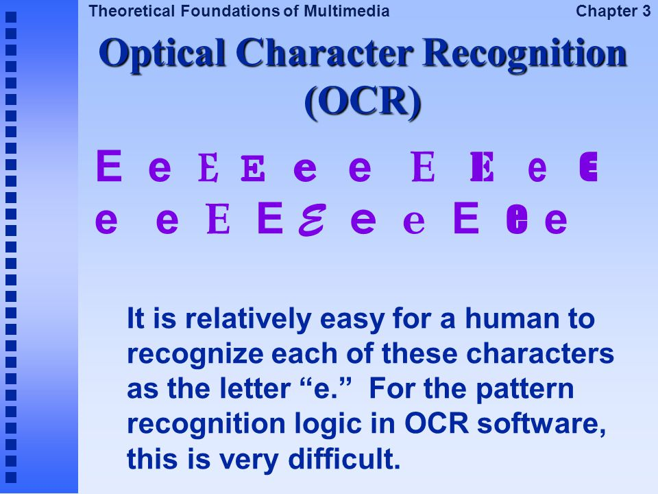 Theoretical Foundations of Multimedia Chapter 3 E e E E e e E E e E e e E E E e e E e e It is relatively easy for a human to recognize each of these c