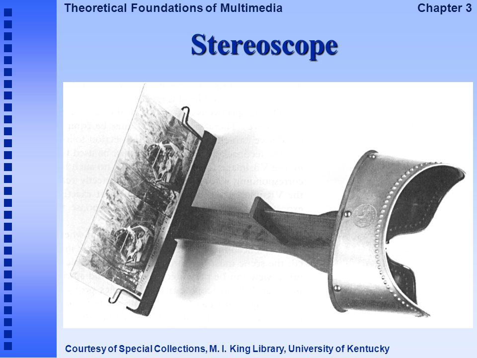Theoretical Foundations of Multimedia Chapter 3 Stereoscope Courtesy of Special Collections, M. I. King Library, University of Kentucky