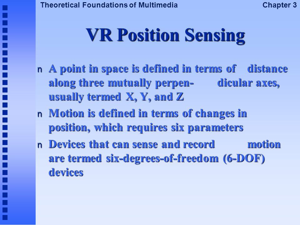 Theoretical Foundations of Multimedia Chapter 3 VR Position Sensing n A point in space is defined in terms of distance along three mutually perpen-dic