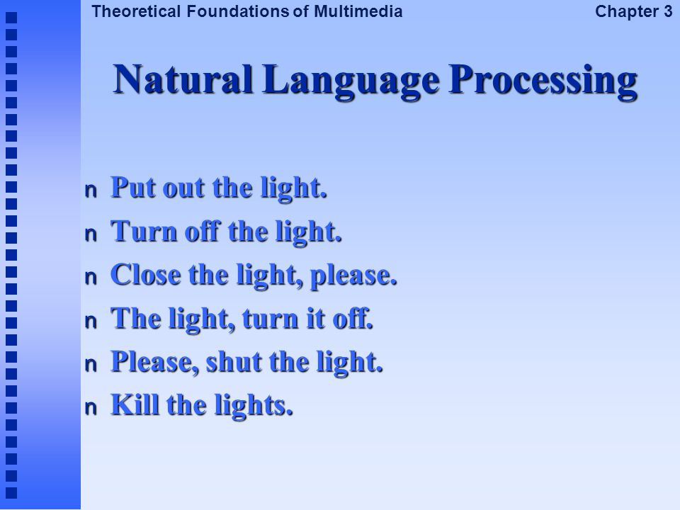 Theoretical Foundations of Multimedia Chapter 3 Natural Language Processing n Put out the light. n Turn off the light. n Close the light, please. n Th
