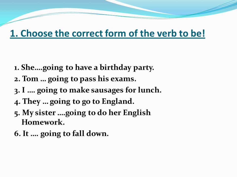1. Choose the correct form of the verb to be. 1.
