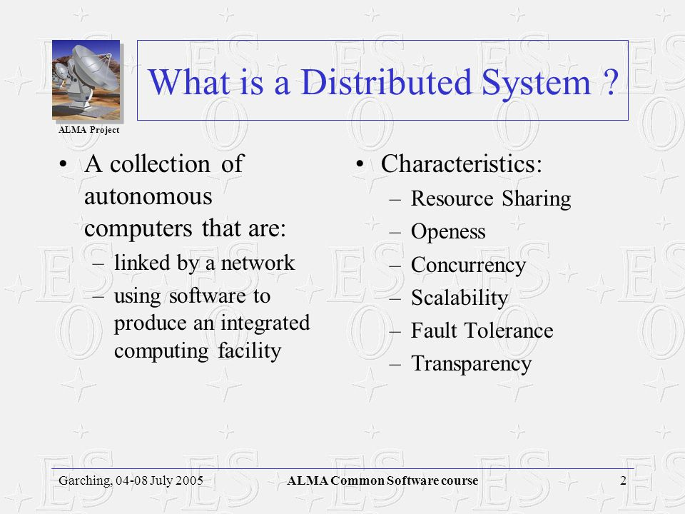 ALMA Project 2Garching, 04-08 July 2005ALMA Common Software course What is a Distributed System .