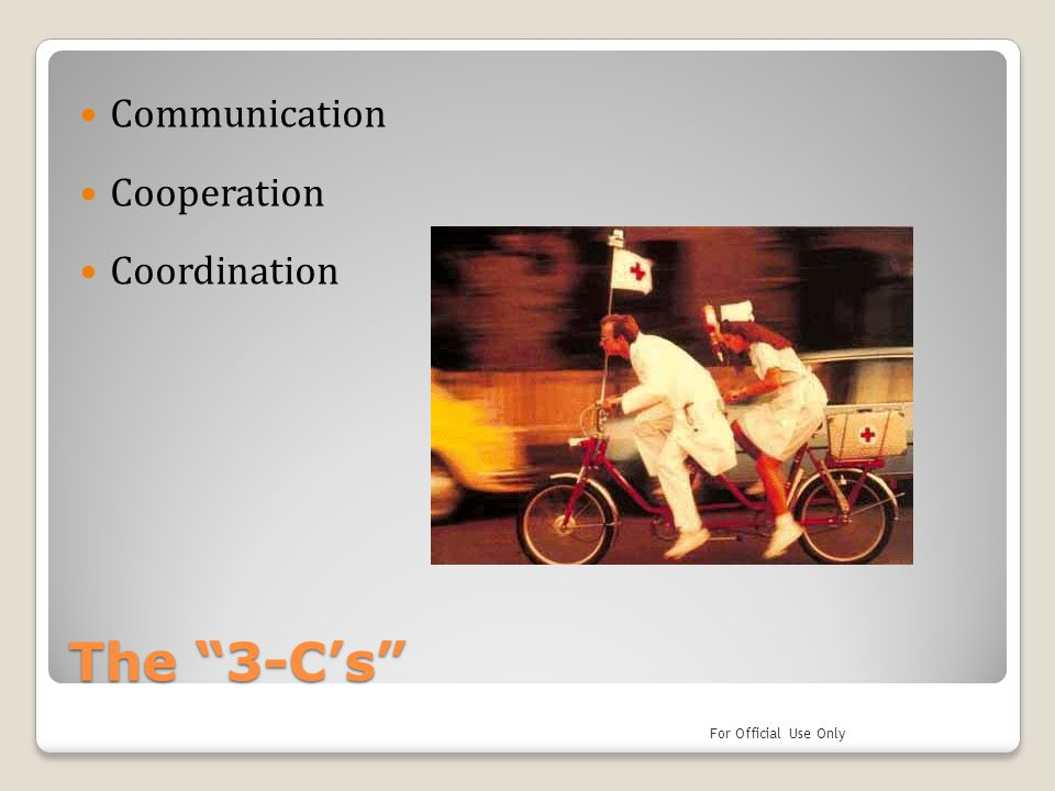The 3-C's Communication Cooperation Coordination For Official Use Only
