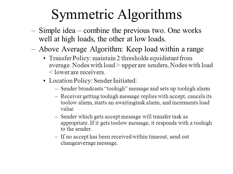 Symmetric Algorithms –Simple idea – combine the previous two. One works well at high loads, the other at low loads. –Above Average Algorithm: Keep loa