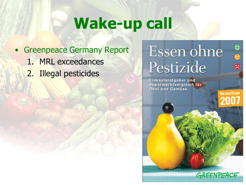 Wake-up call Greenpeace Germany Report 1.MRL exceedances 2.Illegal pesticides