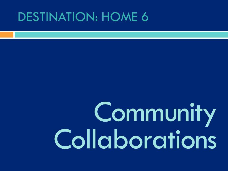 DESTINATION: HOME 6 Community Collaborations