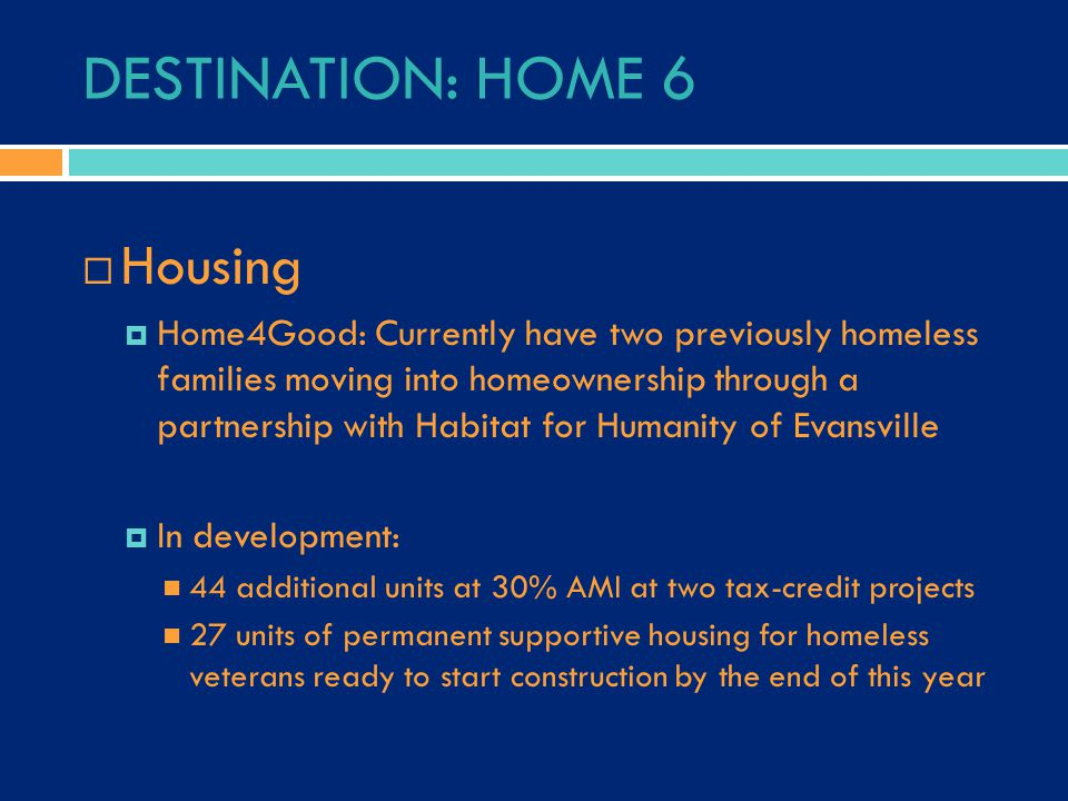 DESTINATION: HOME 6  Housing  Home4Good: Currently have two previously homeless families moving into homeownership through a partnership with Habita