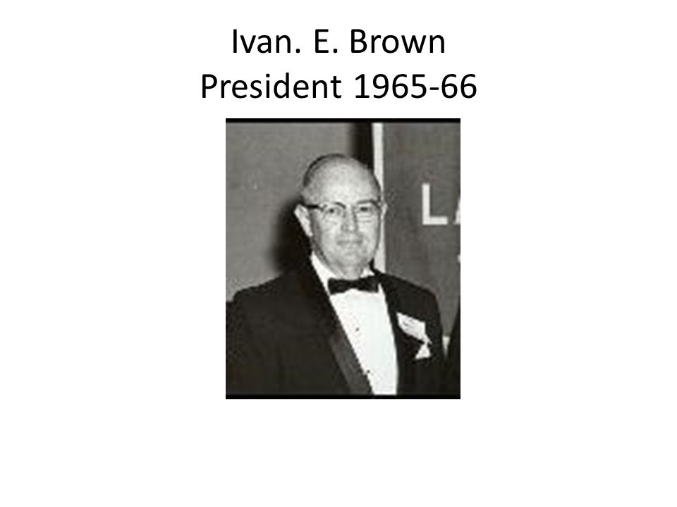 Ivan. E. Brown President 1965-66
