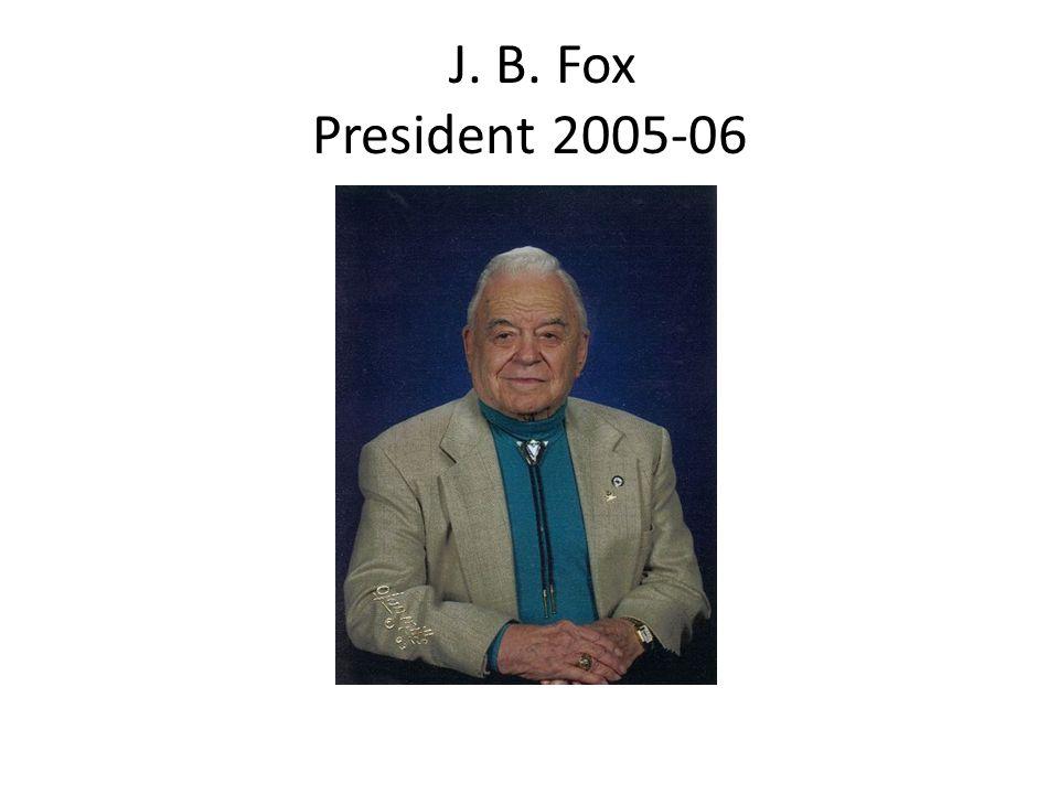 J. B. Fox President 2005-06