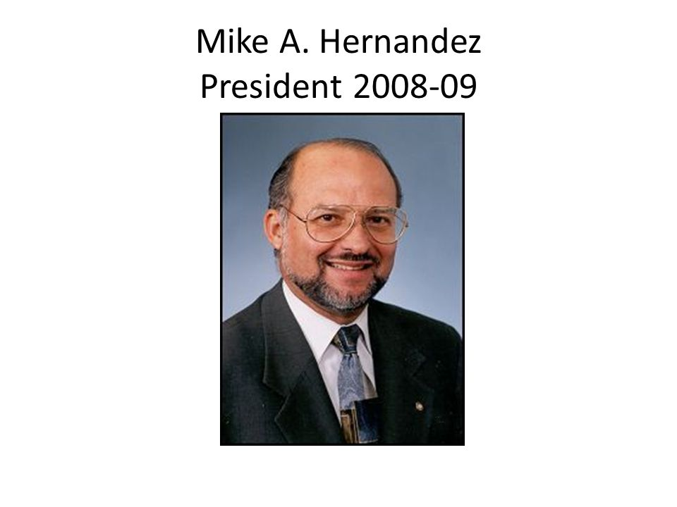 Mike A. Hernandez President 2008-09