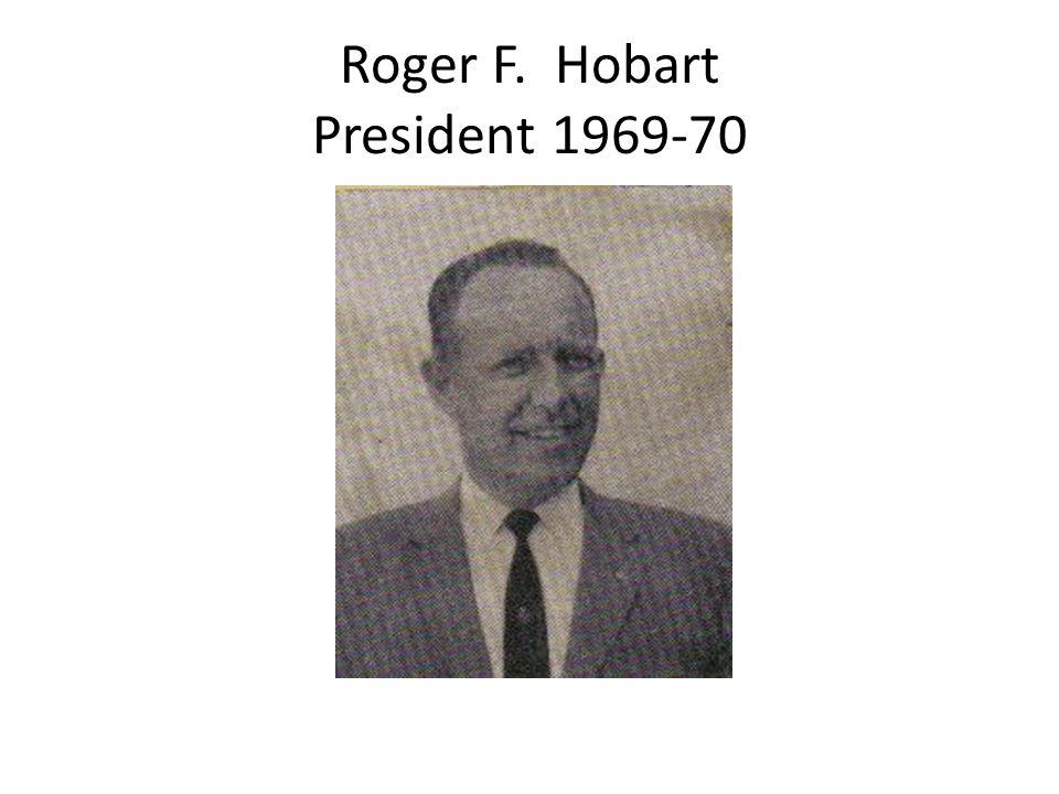 Roger F. Hobart President 1969-70