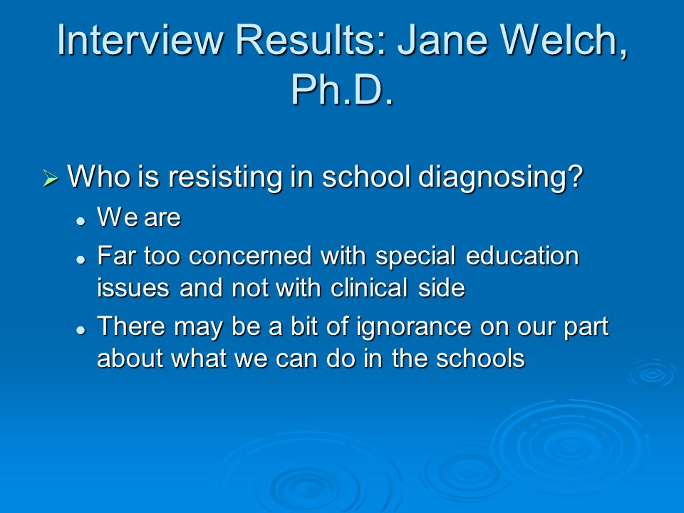 Interview Results: Jane Welch, Ph.D.  Who is resisting in school diagnosing.