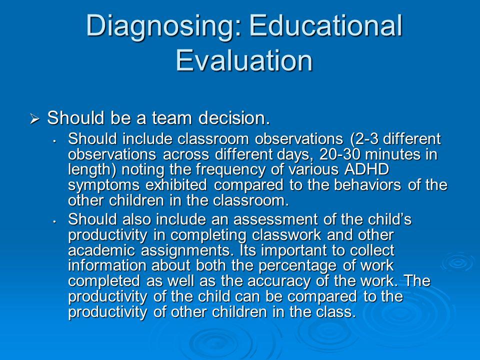 Diagnosing: Educational Evaluation  Should be a team decision.