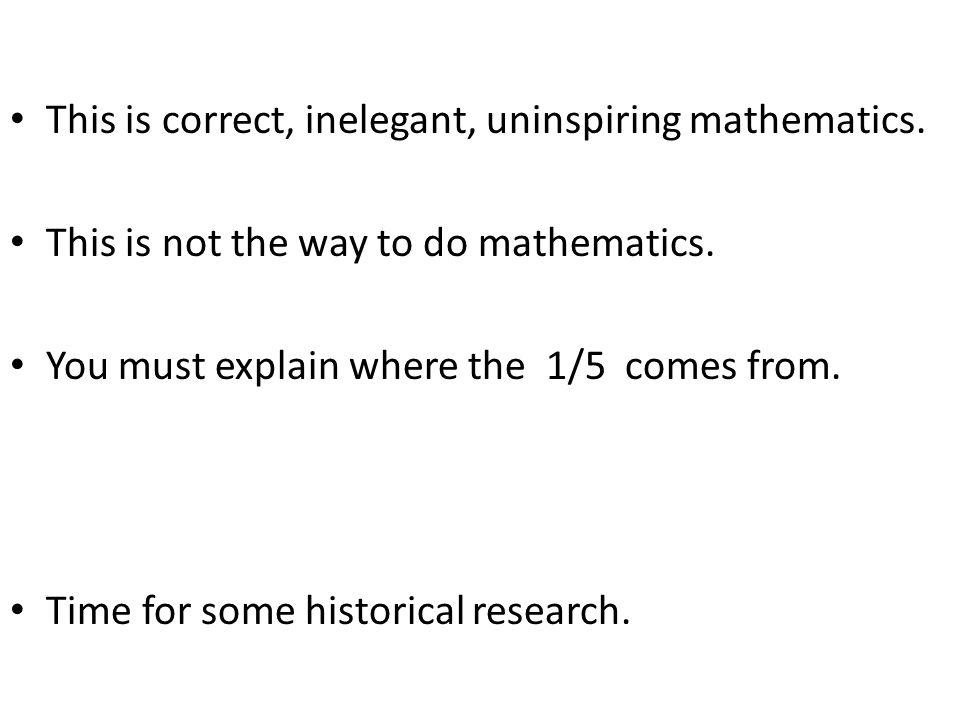 This is correct, inelegant, uninspiring mathematics.