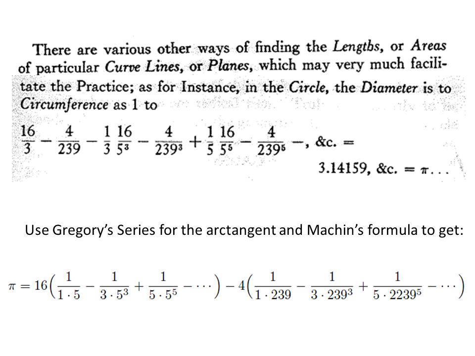 Use Gregory's Series for the arctangent and Machin's formula to get: