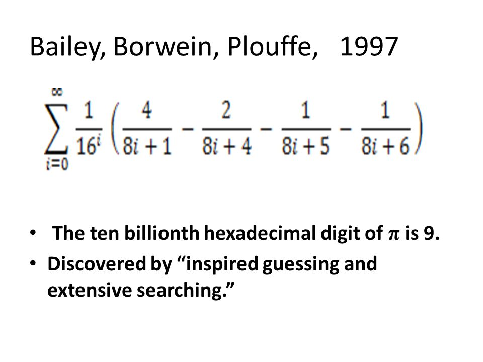 Bailey, Borwein, Plouffe, 1997 The ten billionth hexadecimal digit of π is 9.