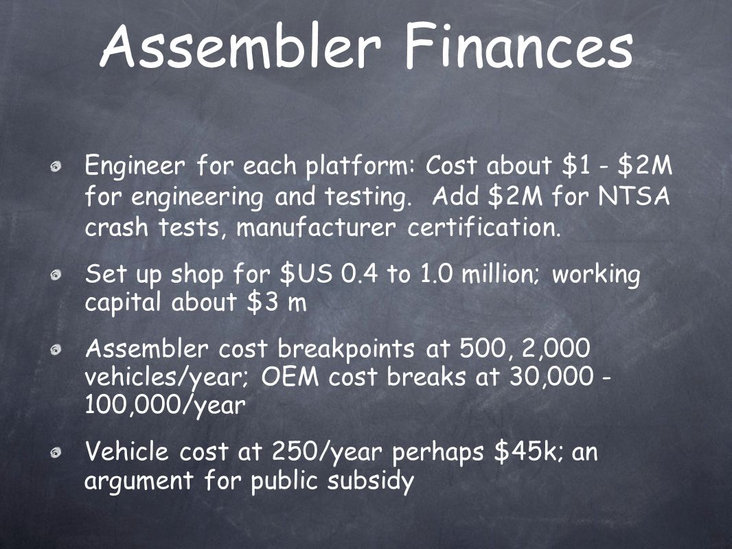 Assembler Finances Engineer for each platform: Cost about $1 - $2M for engineering and testing.