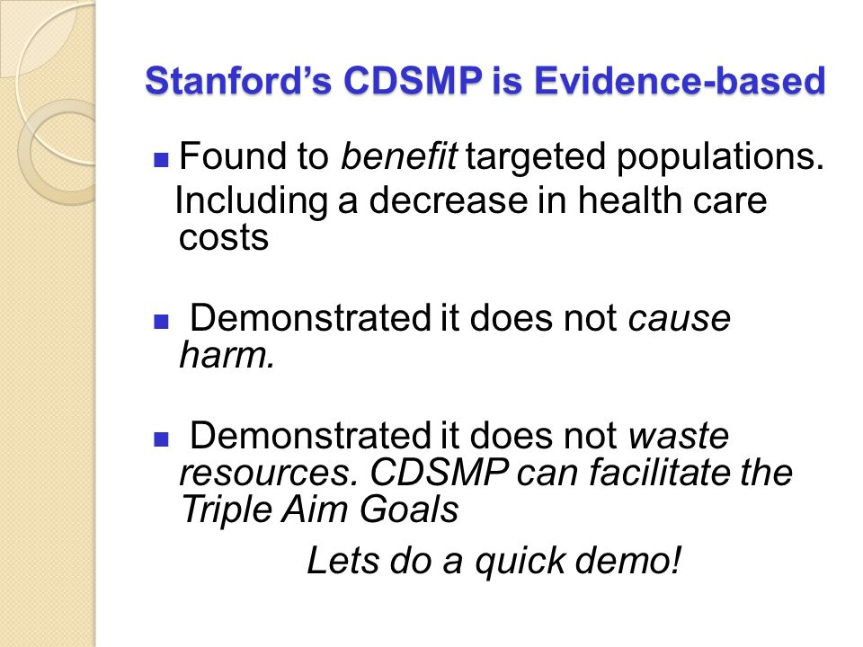 Stanford's CDSMP is Evidence-based Found to benefit targeted populations.