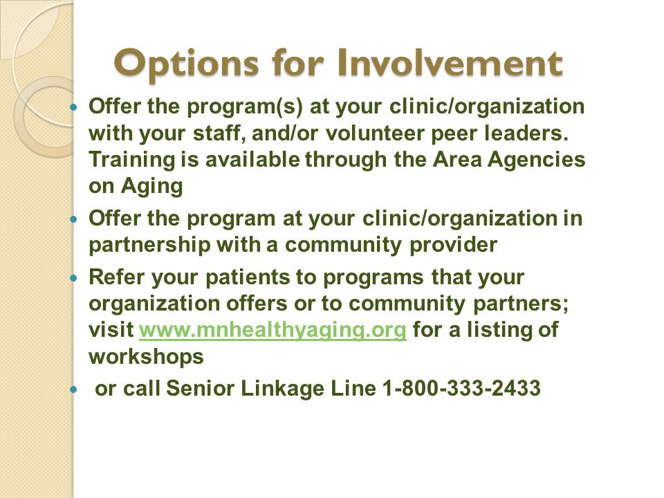 Options for Involvement Options for Involvement Offer the program(s) at your clinic/organization with your staff, and/or volunteer peer leaders. Train