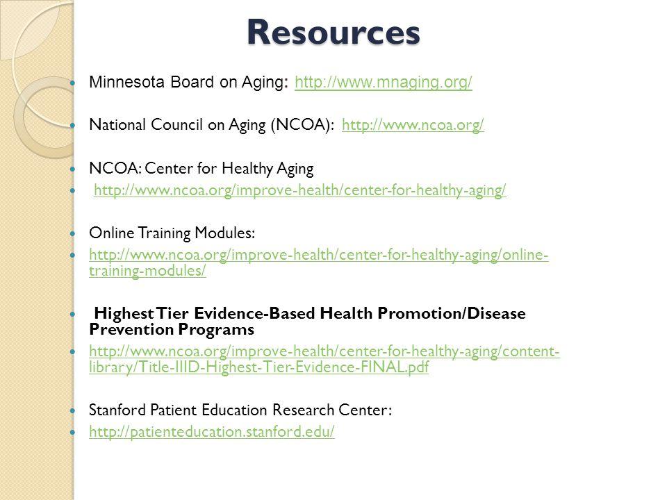 Resources Minnesota Board on Aging: http://www.mnaging.org/http://www.mnaging.org/ National Council on Aging (NCOA): http://www.ncoa.org/http://www.nc