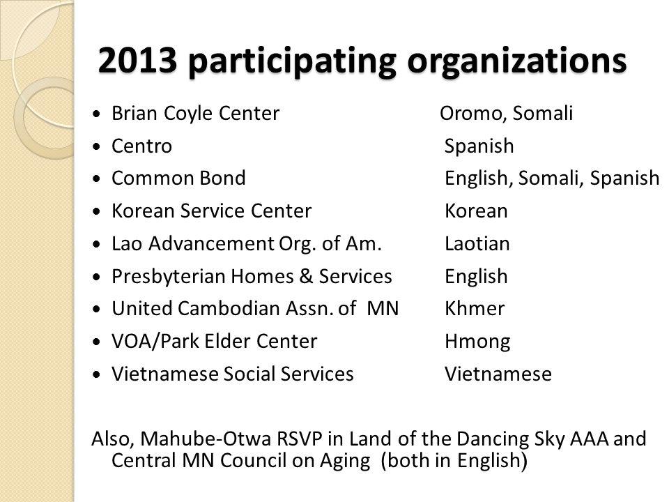 2013 participating organizations Brian Coyle Center Oromo, Somali Centro Spanish Common Bond English, Somali, Spanish Korean Service Center Korean Lao Advancement Org.