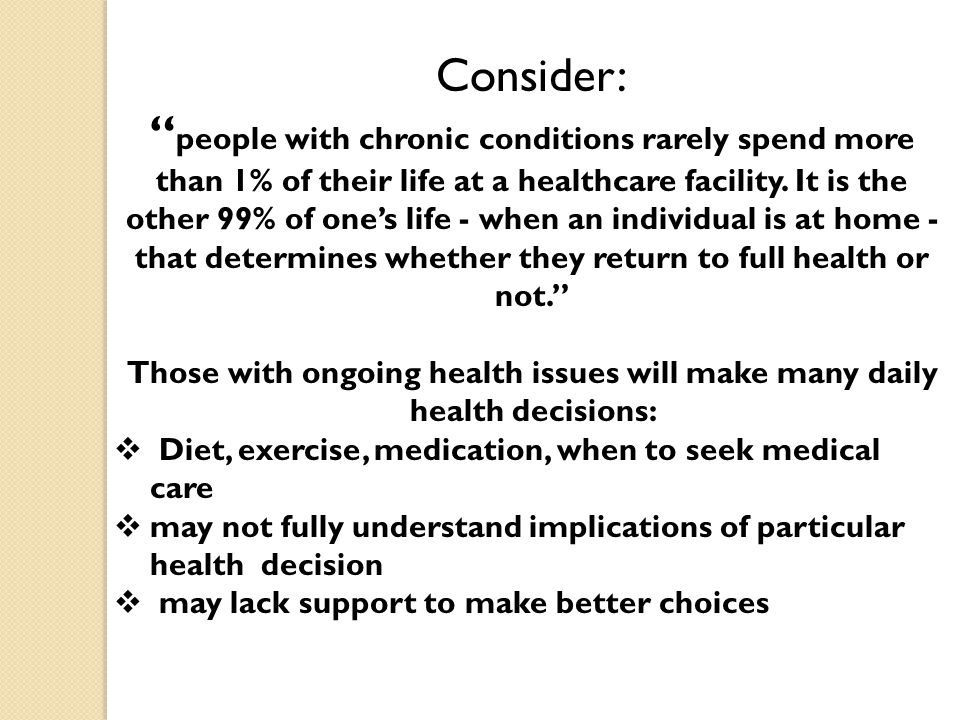 """Consider: """" people with chronic conditions rarely spend more than 1% of their life at a healthcare facility. It is the other 99% of one's life - when"""