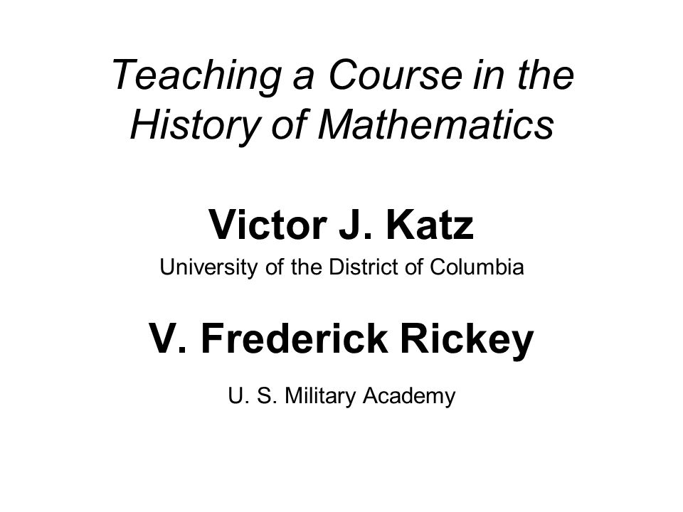Teaching a Course in the History of Mathematics Victor J.