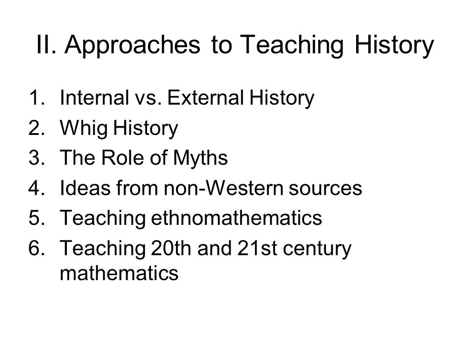 II.Approaches to Teaching History 1.Internal vs.
