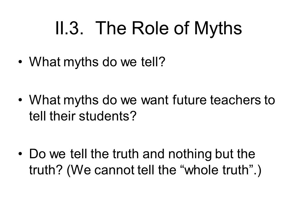 II.3.The Role of Myths What myths do we tell.