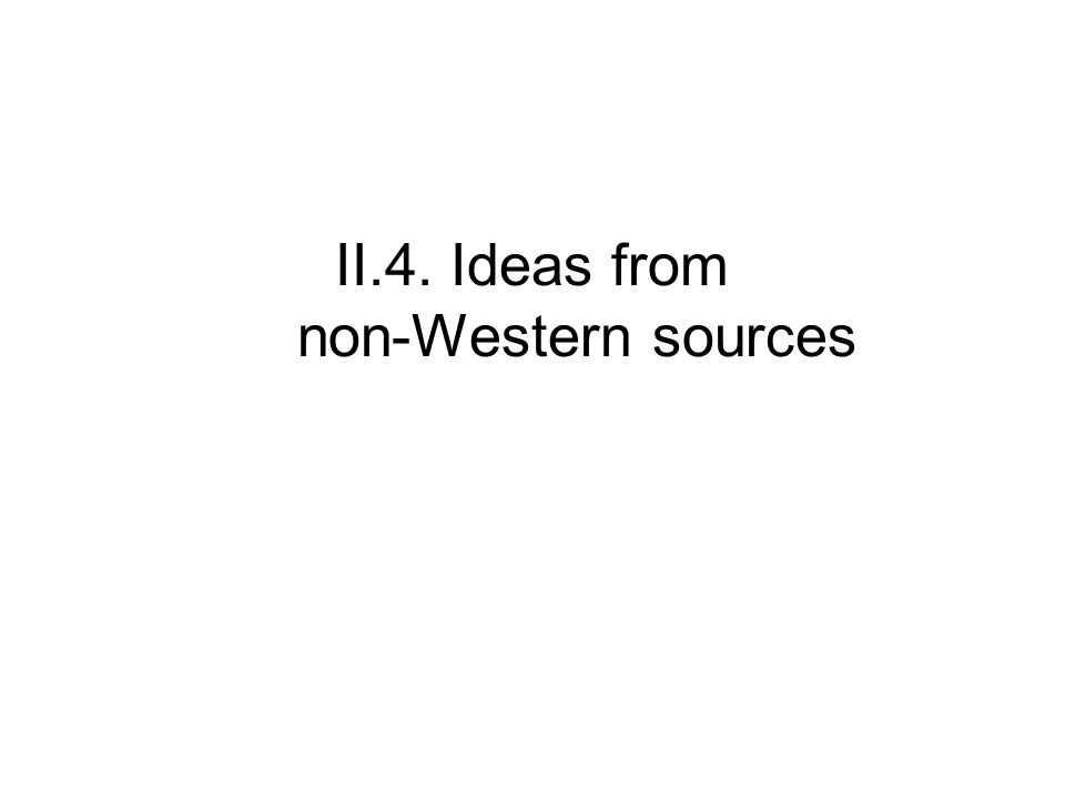 II.4. Ideas from non-Western sources