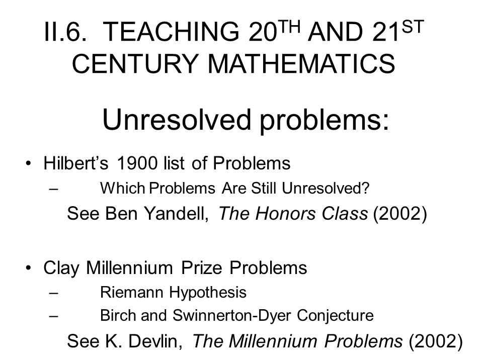 Unresolved problems: Hilbert's 1900 list of Problems – Which Problems Are Still Unresolved.